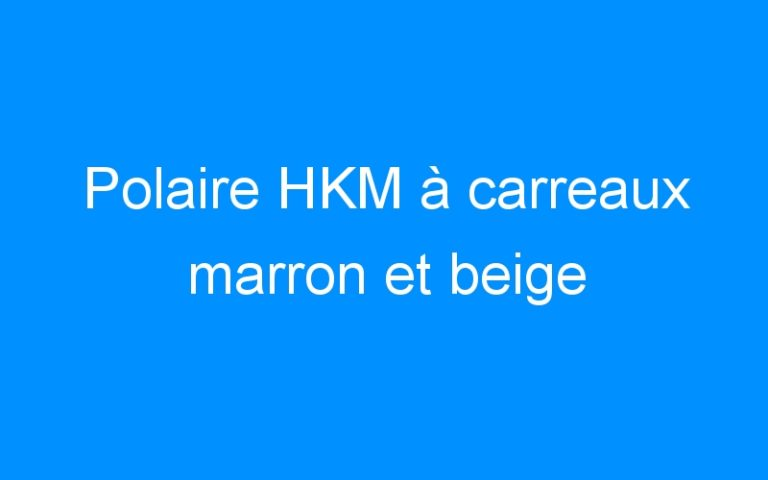 Polaire HKM à carreaux marron et beige