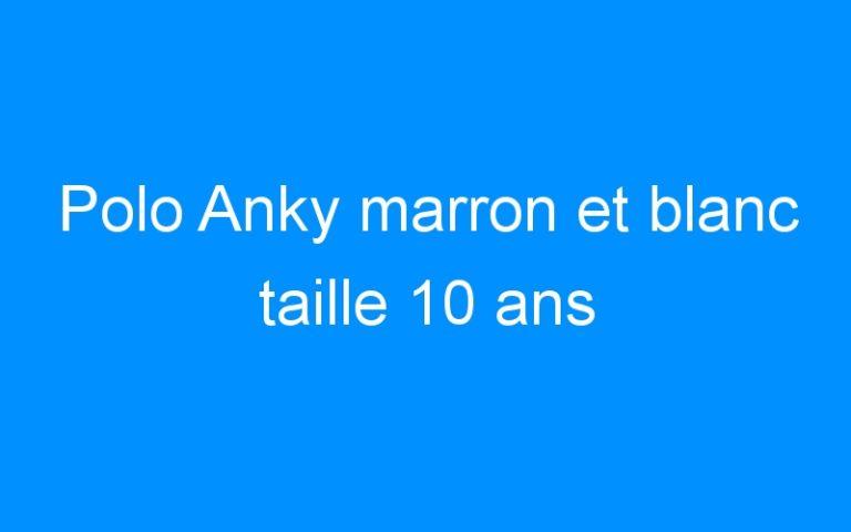 Polo Anky marron et blanc taille 10 ans