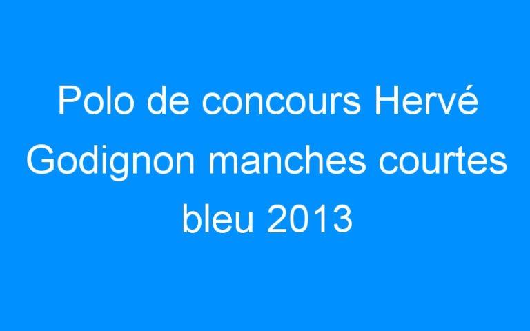 Polo de concours Hervé Godignon manches courtes bleu 2013