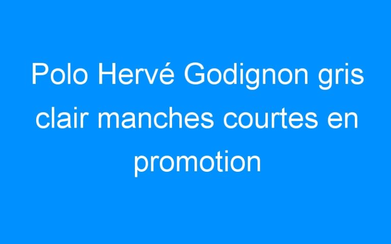 Polo Hervé Godignon gris clair manches courtes en promotion
