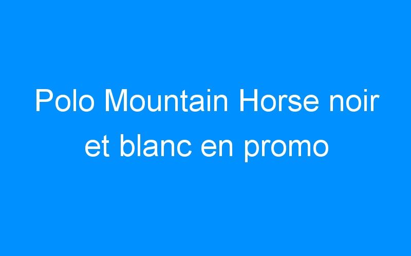 Polo Mountain Horse noir et blanc en promo
