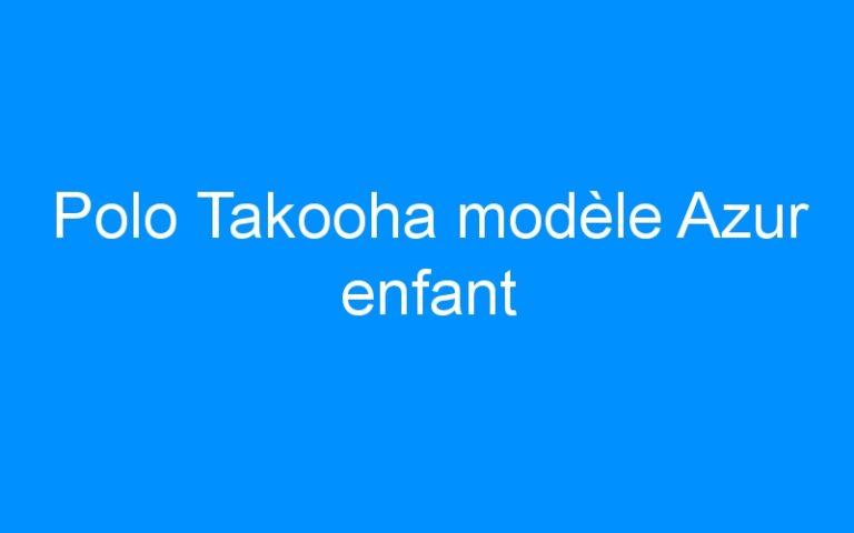 Polo Takooha modèle Azur enfant