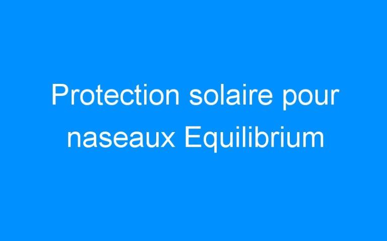 Protection solaire pour naseaux Equilibrium