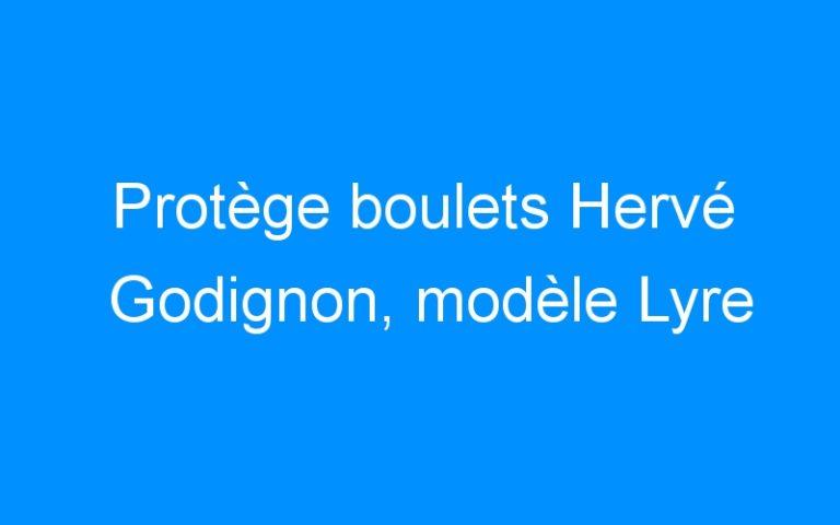 Protège boulets Hervé Godignon, modèle Lyre