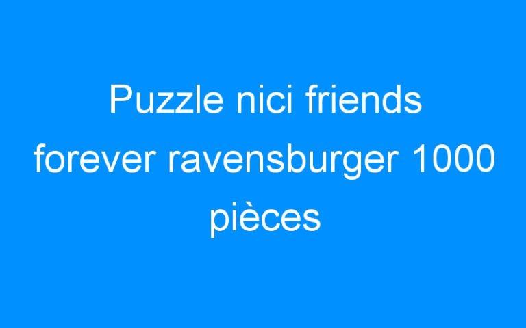 Puzzle nici friends forever ravensburger 1000 pièces