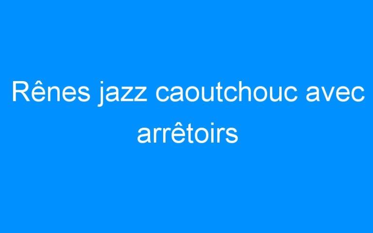 Rênes jazz caoutchouc avec arrêtoirs