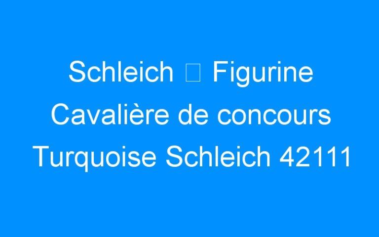 Schleich ⇒ Figurine Cavalière de concours Turquoise Schleich 42111
