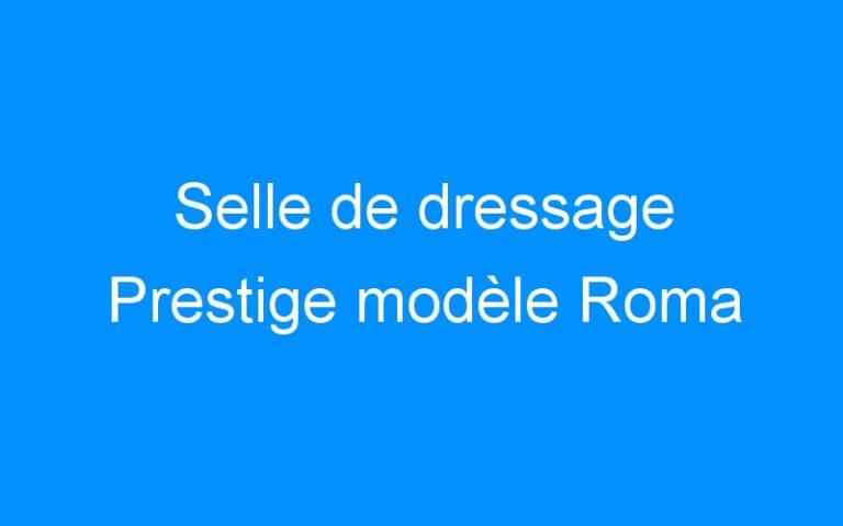 Selle de dressage Prestige modèle Roma