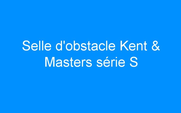 Selle d'obstacle Kent & Masters série S