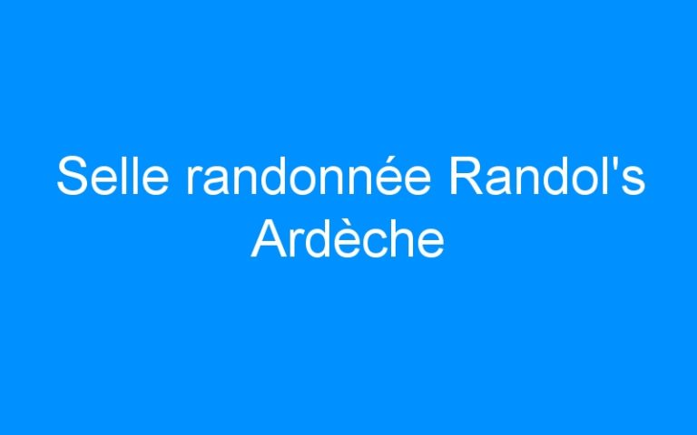 Selle randonnée Randol's Ardèche