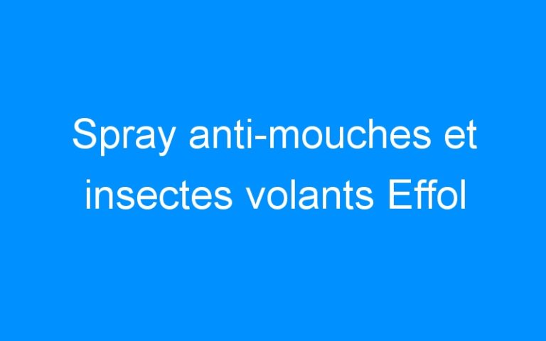 Spray anti-mouches et insectes volants Effol