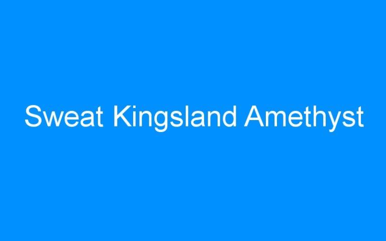 Sweat Kingsland Amethyst