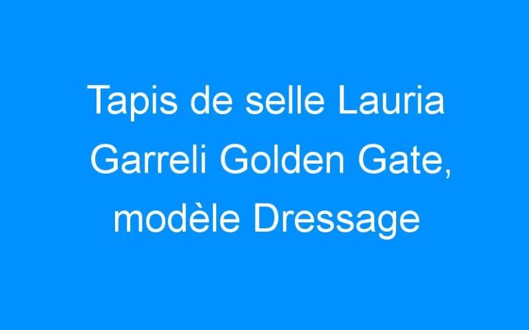 Tapis de selle Lauria Garreli Golden Gate, modèle Dressage