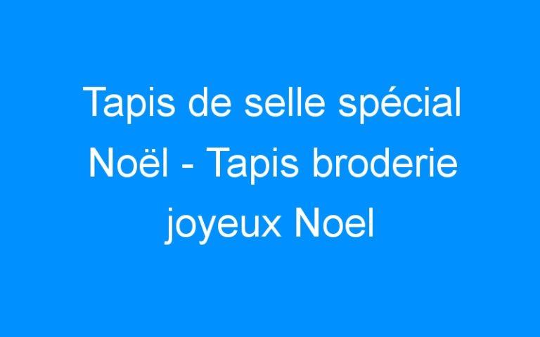 Tapis de selle spécial Noël – Tapis broderie joyeux Noel