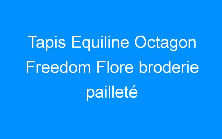 Tapis Equiline Octagon Freedom Flore broderie pailleté