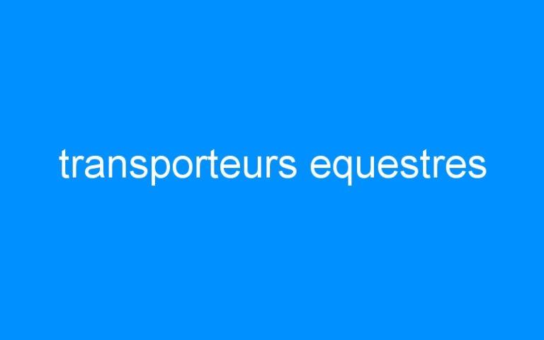 transporteurs equestres