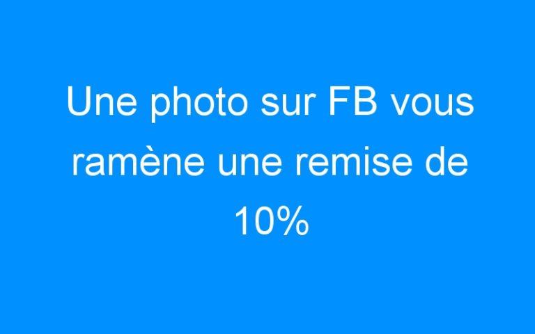 Une photo sur FB vous ramène une remise de 10%