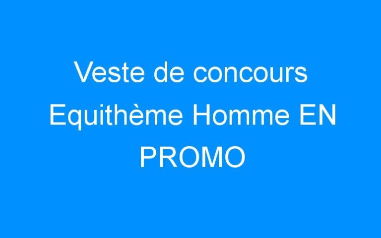 Veste de concours Equithème Homme EN PROMO