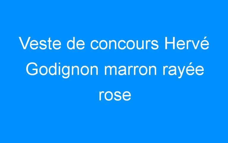 Veste de concours Hervé Godignon marron rayée rose