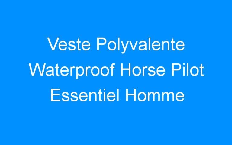 Veste Polyvalente Waterproof Horse Pilot Essentiel Homme